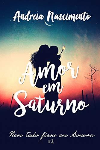 Amor em Saturno: Nem tudo ficou em Sonora (2) (Portuguese Edition)