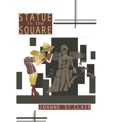 [ STATUE IN THE SQUARE ] BY St Clair, Joanne ( AUTHOR )Jun-21-2010 ( Paperback )