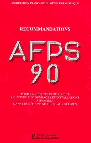 Recommandations AFPS 90 - Tome 1: Pour la rédaction de règles relatives aux ouvrages et installations à réaliser dans les régions sujettes aux séismes