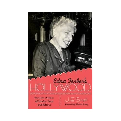 [Edna Ferber's Hollywood: American Fictions of Gender, Race, and History] (By: J. E. Smyth) [published: February, 2010]