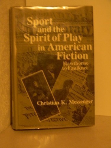 Sport and the Spirit of Play in American Fiction: Hawthorne to Faulkner by Cl Messenger (1981-10-01)