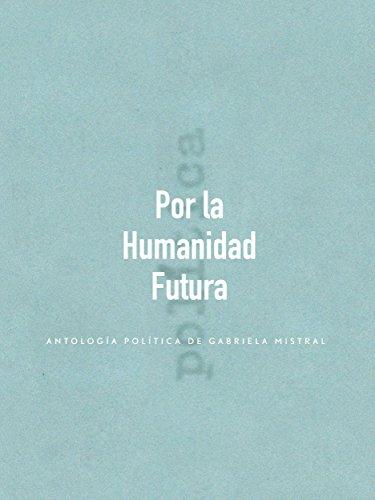 Por la Humanidad Futura: Antología política de Gabriela Mistral