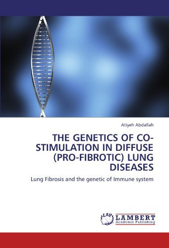 THE GENETICS OF CO-STIMULATION IN DIFFUSE (PRO-FIBROTIC) LUNG DISEASES: Lung Fibrosis and the genetic of Immune system by Atiyeh Abdallah (2011-06-17)