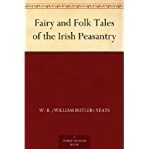 Fairy and Folk Tales of the Irish Peasantry (English Edition)