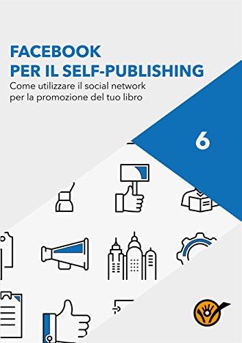 Facebook per scrittori. Come utilizzare il social network per la promozione del tuo libro
