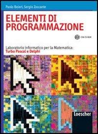 Elementi di programmazione. Laboratorio informatico per la matematica: Turbo Pascal e Delphi. Per le Scuole superiori. Con CD-ROM