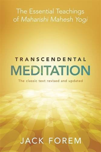 Transcendental Meditation: The Essential Teachings of Maharishi Mahesh Yogi. The Classic Text Revised and Updated. by Jack Forem (2012-10-01)