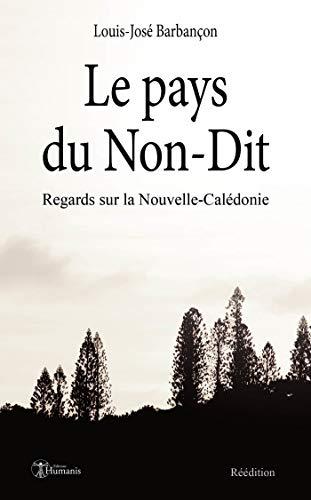 Le pays du Non-Dit: Réédition (Archipels) par Louis-José Barbançon