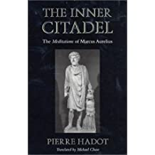 The Inner Citadel: The <i>Meditations</i> of Marcus Aurelius by Pierre Hadot published by Harvard University Press (2001)