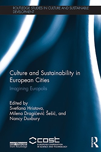 Culture and Sustainability in European Cities: Imagining Europolis (Routledge Studies in Culture and Sustainable Development)