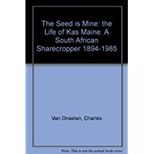 The Seed is Mine: the Life of Kas Maine: A South African Sharecropper 1894-1985