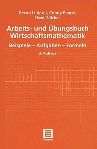 Arbeits- und Übungsbuch Wirtschaftsmathematik. Beispiele - Aufgaben - Formeln
