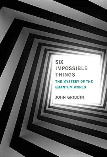 Six Impossible Things - The Mystery of the Quantum World (Mit Press)