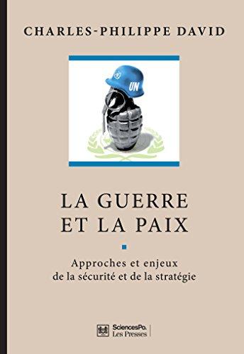 La guerre et la paix: Approches et enjeux de la sécurité et de la stratégie. 3e édition entièrement revue et augmentée (MANUELS) par Charles-Philippe David