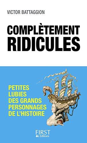 Complètement ridicules : Petites lubies des grands personnages de l'Histoire par Victor BATTAGION