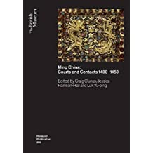 Ming China: Courts and Contacts 1400-1450 (Research Publication)