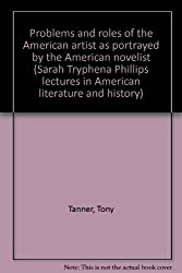 Problems and roles of the American artist as portrayed by the American novelist (Sarah Tryphena Phillips lectures in American literature and history)