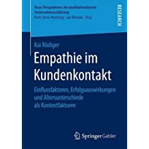 Empathie im Kundenkontakt: Einflussfaktoren, Erfolgsauswirkungen und Altersunterschiede als Kontextfaktoren (Neue Perspektiven der marktorientierten Unternehmensführung)