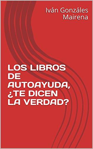 LOS LIBROS DE AUTOAYUDA, ¿TE DICEN LA VERDAD? eBook: Iván Gonzáles ...
