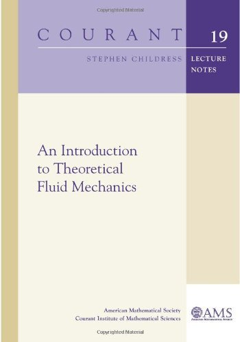 An Introduction to Theoretical Fluid Mechanics (Courant Lecture Notes) by Stephen Childress (2009-11-30)
