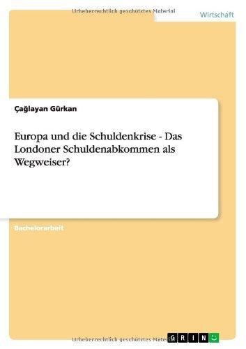 Europa und die Schuldenkrise - Das Londoner Schuldenabkommen als Wegweiser?
