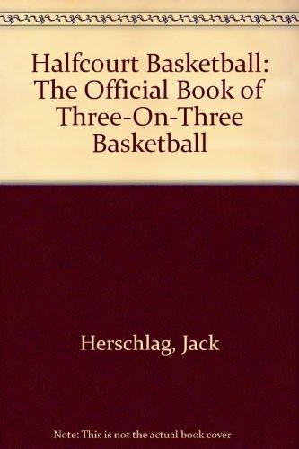 Halfcourt Basketball: The Official Book of Three-On-Three Basketball por Jack Herschlag