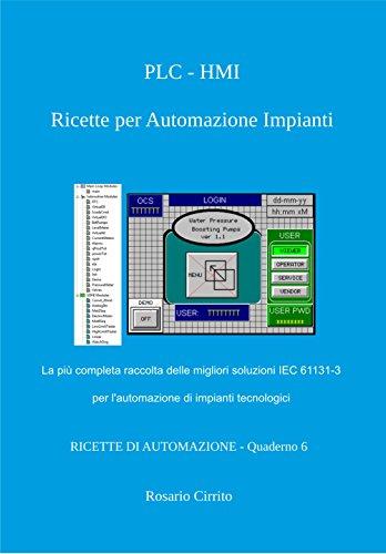 PLC - HMI Ricette per Automazione Impianti: La più completa raccolta delle migliori soluzioni IEC 61131-3 per l'automazione di impianti tecnologici (Ricette di Automazione Vol. 6) di Rosario Cirrito