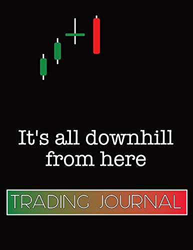 Forex Trading Journal It\'s All Downhill From Here: Foreign Currency Trading Planner designed to take your trading to the next level. Log entry and ... Pages for goals, affirmations, and resources.