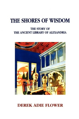 The Shores of Wisdom: The Story of the Ancient Library of Alexandria
