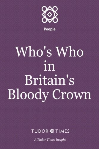 Who's Who in Britain's Bloody Crown (Tudor Times Insights (People))