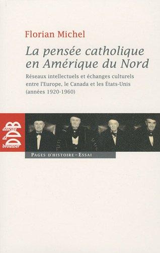 La pensée catholique en Amérique du Nord : Réseaux intellectuels et échanges culturels entre l'Europe, le Canada et les Etats-Unis (années 1920-1960)