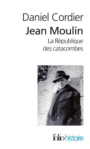 Jean Moulin, I, II: La République des catacombes par Daniel Cordier