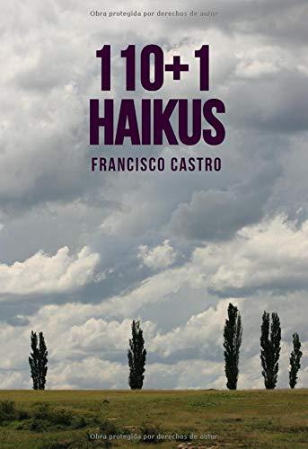 110+1 HAIKUS por Francisco Castro