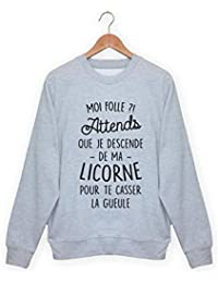 04d26562d089 Sweat Licorne - Pull Moi   Folle   Attends Que Je descende de ma Licorne !