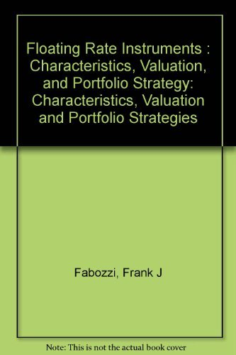Floating rate instruments: Characteristics, valuation, and portfolio strategies by Frank J Fabozzi (1986-08-02)