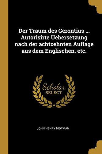 Der Traum Des Gerontius ... Autorisirte Uebersetzung Nach Der Achtzehnten Auflage Aus Dem Englischen, Etc.