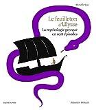 Le feuilleton d'Ulysse - La mythologie grecque en cent épisodes