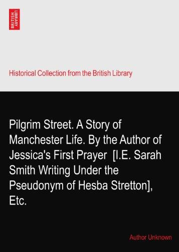 Pilgrim Street. A Story of Manchester Life. By the Author of Jessica's First Prayer? [I.E. Sarah Smith Writing Under the Pseudonym of Hesba Stretton], Etc. Manchester Pilgrim