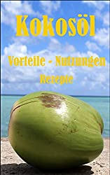Was du wissen solltest über Kokosöl (German Edition)