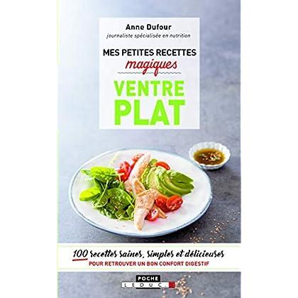Mes petites recettes magiques ventre plat : 100 recettes saines, simples et délicieuses pour retrouver un bon confort digestif