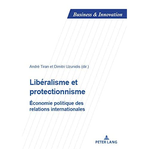 Libéralisme et protectionnisme: Economie politique des relations internationales (Business and Innovation t. 22)
