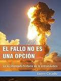 El fallo no es una opción: La accidentada historia de la astronáutica