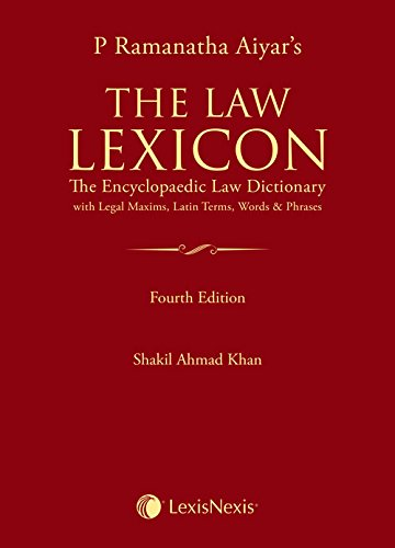 P Ramanatha Aiyar's The Law Lexicon – The Encyclopaedic Law Dictionary with Legal Maxims, Latin Terms, Words & Phrases