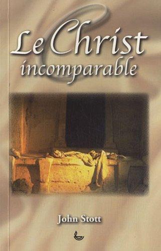 Le Christ incomparable par John Stott