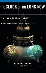 The Clock Of The Long Now: Time and Responsibility by Stewart Brand (2000-04-06)
