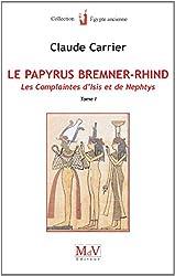 Le papyrus Bremner-Rhind : Tome 1, Les complaintes d'Isis et de Nephtys