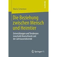 Die Beziehung zwischen Mensch und Heimtier: Entwicklungen und Tendenzen innerhalb Deutschlands seit der Jahrtausendwende (German Edition)