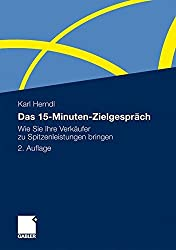 Das 15-Minuten-Zielgespräch: Wie Sie Ihre Verkäufer Zu Spitzenleistungen Bringen (German Edition)