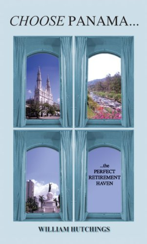CHOOSE PANAMA...the PERFECT RETIREMENT HAVEN by WILLIAM HUTCHINGS (2004-08-12)