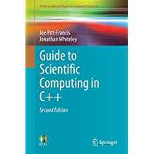 Guide to Scientific Computing in C++ (Undergraduate Topics in Computer Science)